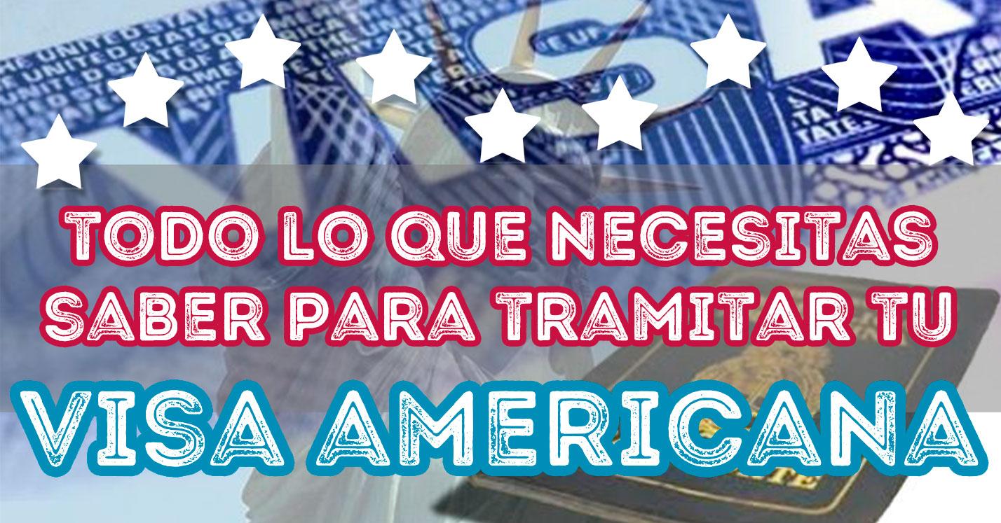 Todo Lo Que Necesitas Saber Para Tramitar Tu Visa Americana